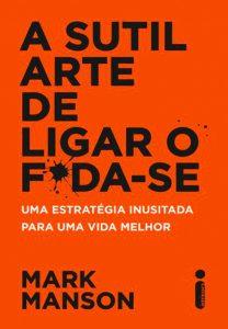 A Sutil Arte de Ligar o F*da-se, Mark Mason