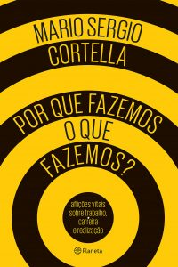 livro Por Que Fazemos o Que Fazemos, de Mario Sergio Cortella