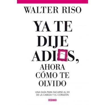 Ya te dije adiós, ahora cómo te olvido Resumen Walter Riso