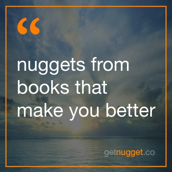 nuggets from books that make you better