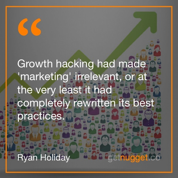 Growth hacking marketing had made 'marketing' irrelevant, or at the very least it had completely rewritten its best practices
