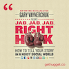 nuggets from Jab, Jab, Jab, Right Hook by Gary Vaynerchuk