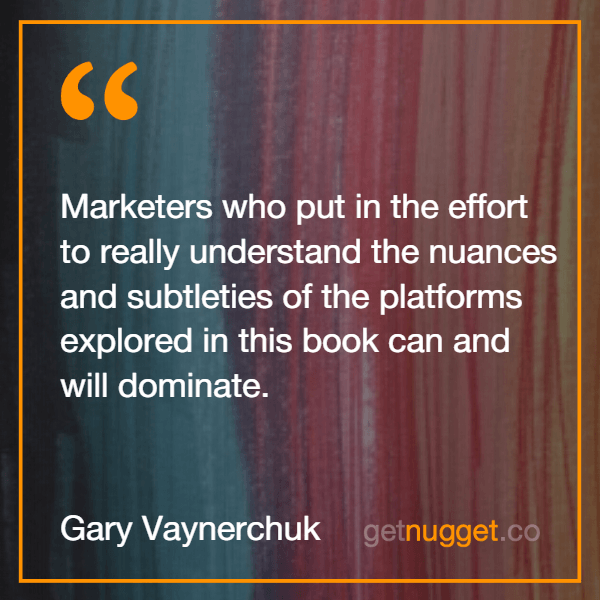 Marketers who put in the effort to really understand the nuances and subtleties of the platforms explored in this book can and will dominate.