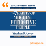 nuggets from The 7 Habits of Highly Effective People by Stephen Covey