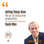 nuggets from Get Things Done 2015 by David Allen