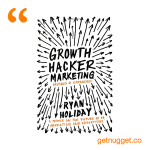 nuggets from Growth Hacker Marketing by Ryan Holiday