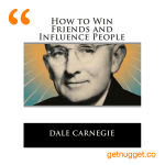 nuggets from How to win friends and influence people by Dale Carnegie