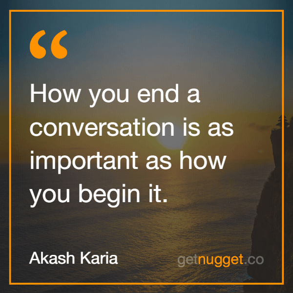 best small talk - How you end a conversation is as important as how you begin it.