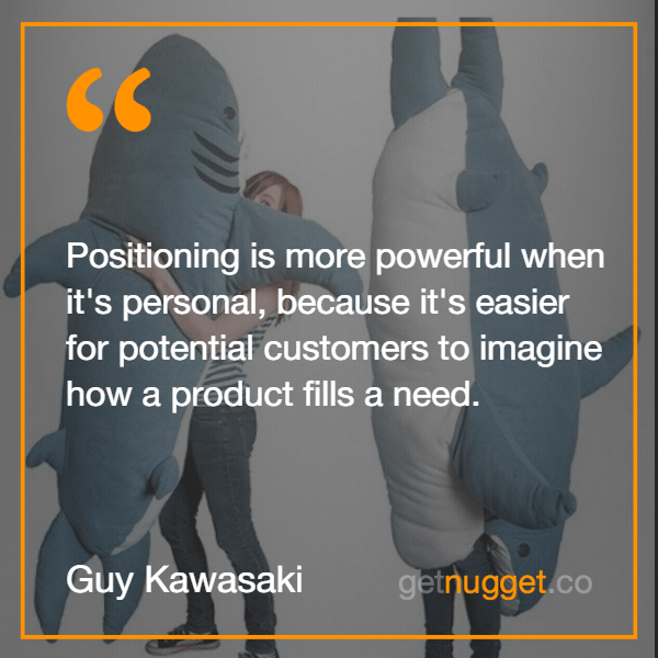 Positioning is more powerful when it's personal, because it's easier for potential customers to imagine how a product fills a need'