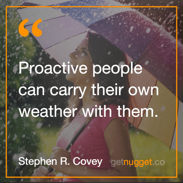 ephen Covey - Proactive people can carry their own