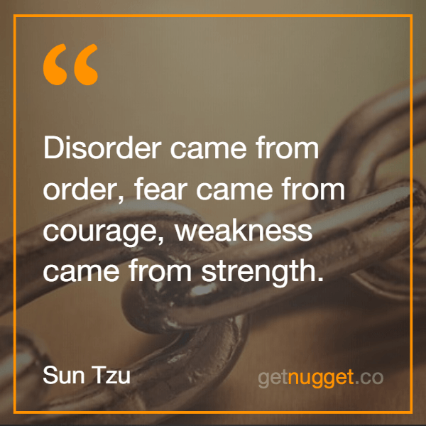 Sun Tzu  Disorder came from order,