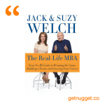 nuggets from The Real-Life MBA by Jack and Suzy Welch