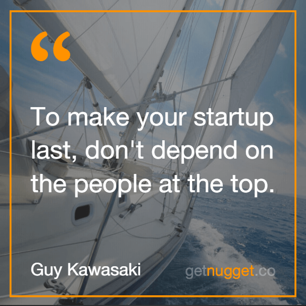 To make your startup last, don't depend on the people at the top.