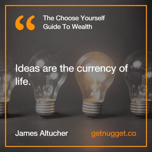Ideas are the currency of life