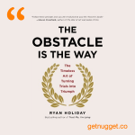 nuggets from the-obstacle-is-the-way-ryan-holiday-summary