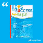 nuggets from keys to success for kids caleb maddix summary