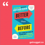 nuggets from Better Than Before by Gretchen Rubin