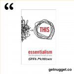 nuggets from Essentialism: The Disciplined Pursuit of Less by Greg McKeown