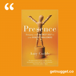nuggets from EPresence: Bringing Your Boldest Self to Your Biggest Challenges by Amy Cuddy
