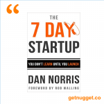 nuggets from The 7 Day Startup: You Don't Learn Until You Launch by Dan Norris