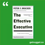 nuggets from The Effective Executive by Peter Drucker