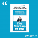 nuggets from The Start-up of You: Adapt to the Future, Invest in Yourself, and Transform Your Career by  Reid Hoffman & Ben Casnocha