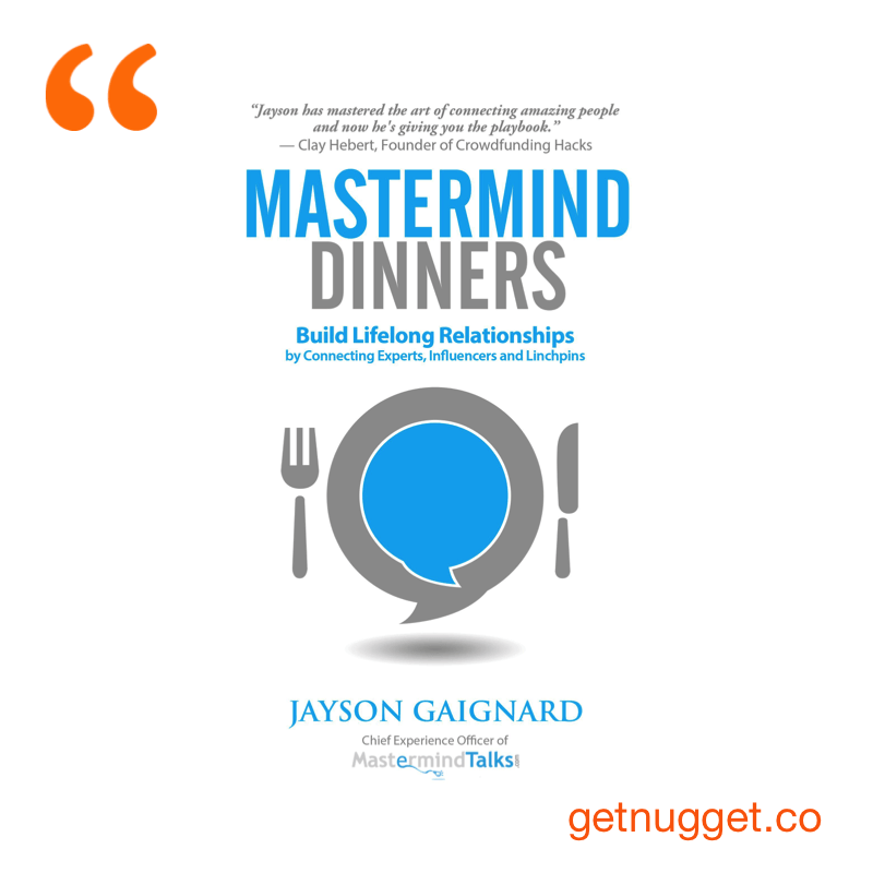 nuggets from Mastermind Dinners by Jayson Gaignard