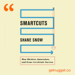 nuggets from Smartcuts by Shane Snow