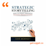 nuggets from Strategic Storytelling by Dave McKinsey