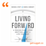 nuggets from Living Forward by Michael Hyatt and Daniel Harkavy