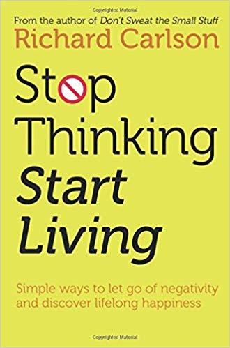 Stop Thinking, Start Living PDF Summary